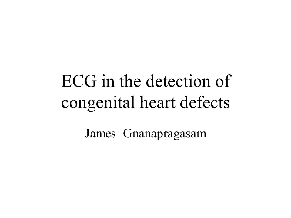 ECG in the detection of congenital heart defects James Gnanapragasam