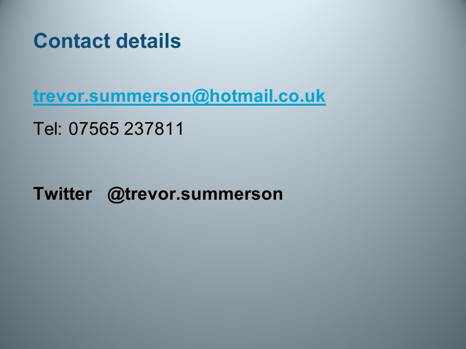 Contact details trevor.summerson@hotmail.co.uk Tel: 07565 237811 Twitter @trevor.summerson