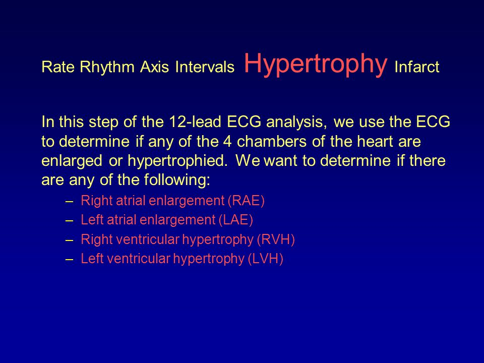 Rate Rhythm Axis Intervals Hypertrophy Infarct In Module VI we introduced the concept of left ventricular hypertrophy.