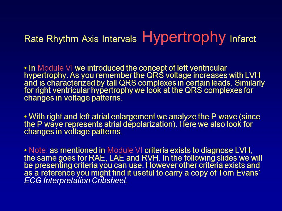 Rate Rhythm Axis Intervals Hypertrophy Infarct In Module VI we introduced the concept of left ventricular hypertrophy. As you remember the QRS voltage
