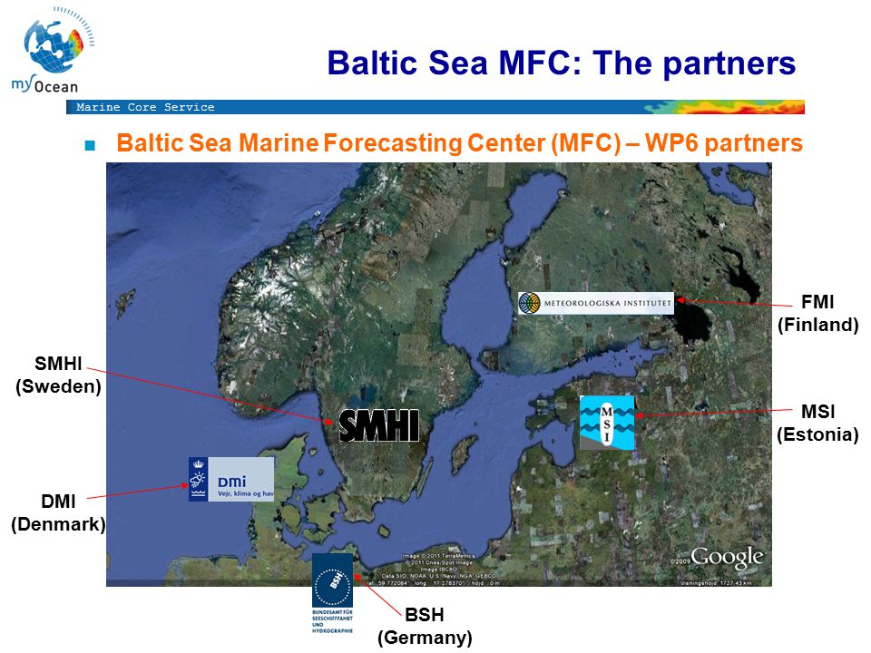 Marine Core Service n Baltic Sea Marine Forecasting Center (MFC) – WP6 partners Baltic Sea MFC: The partners SMHI (Sweden) DMI (Denmark) BSH (Germany) FMI (Finland) MSI (Estonia)