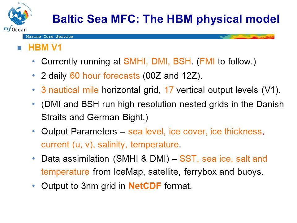 Marine Core Service Baltic Sea MFC: The HBM physical model n HBM V1 Currently running at SMHI, DMI, BSH.