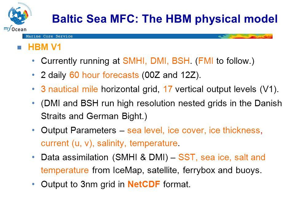 Marine Core Service Baltic Sea MFC: The HBM biochemical models n HBM V1 Coupled to biogeochemical model: HBM-ERGOM (DMI) HIROMB-SCOBI (SMHI) V1 Operational since June 1st 2011 20 year reanalysis, HBM V2 since December 15th 2011
