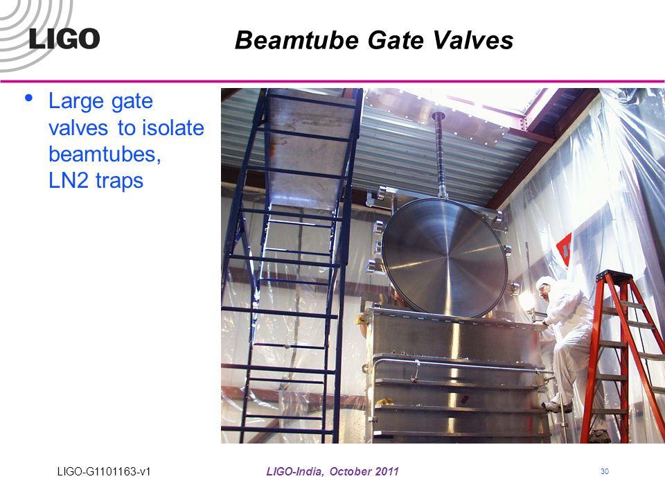 LIGO-India, October 2011 30 Beamtube Gate Valves Large gate valves to isolate beamtubes, LN2 traps LIGO-G1101163-v1