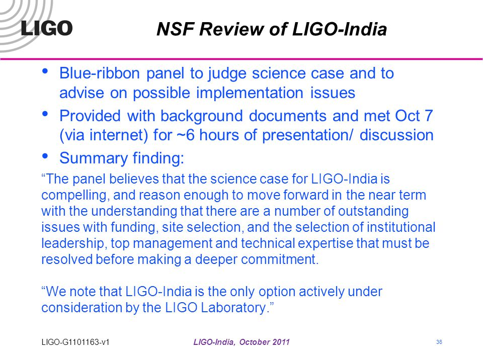 NSF Review of LIGO-India Blue-ribbon panel to judge science case and to advise on possible implementation issues Provided with background documents an