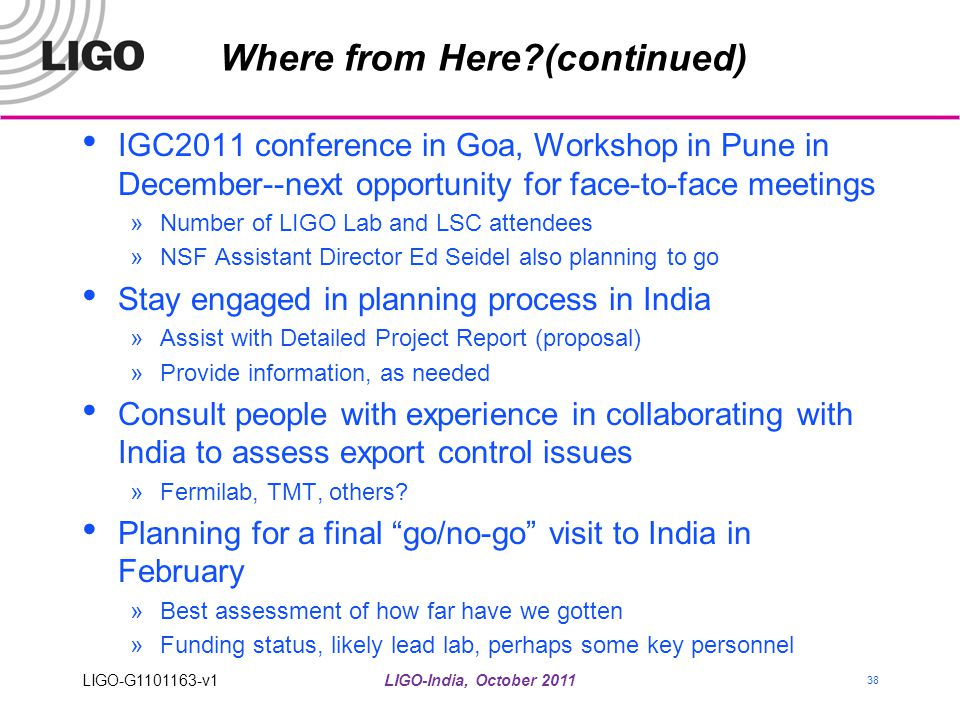 Where from Here?(continued) IGC2011 conference in Goa, Workshop in Pune in December--next opportunity for face-to-face meetings »Number of LIGO Lab an