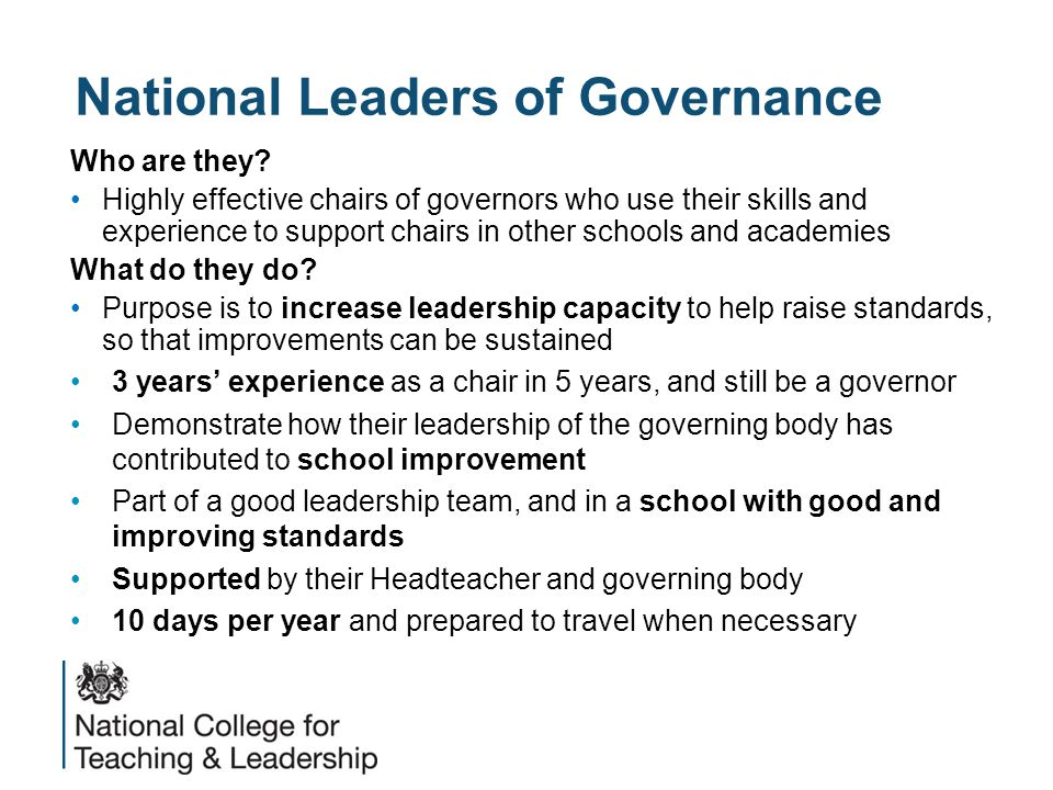 National Leaders of Governance Who are they? Highly effective chairs of governors who use their skills and experience to support chairs in other schoo