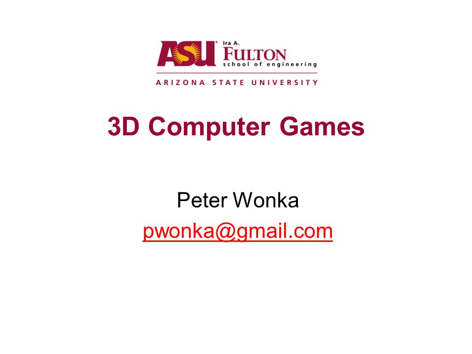 3D Computer Games Peter Wonka pwonka@gmail.com