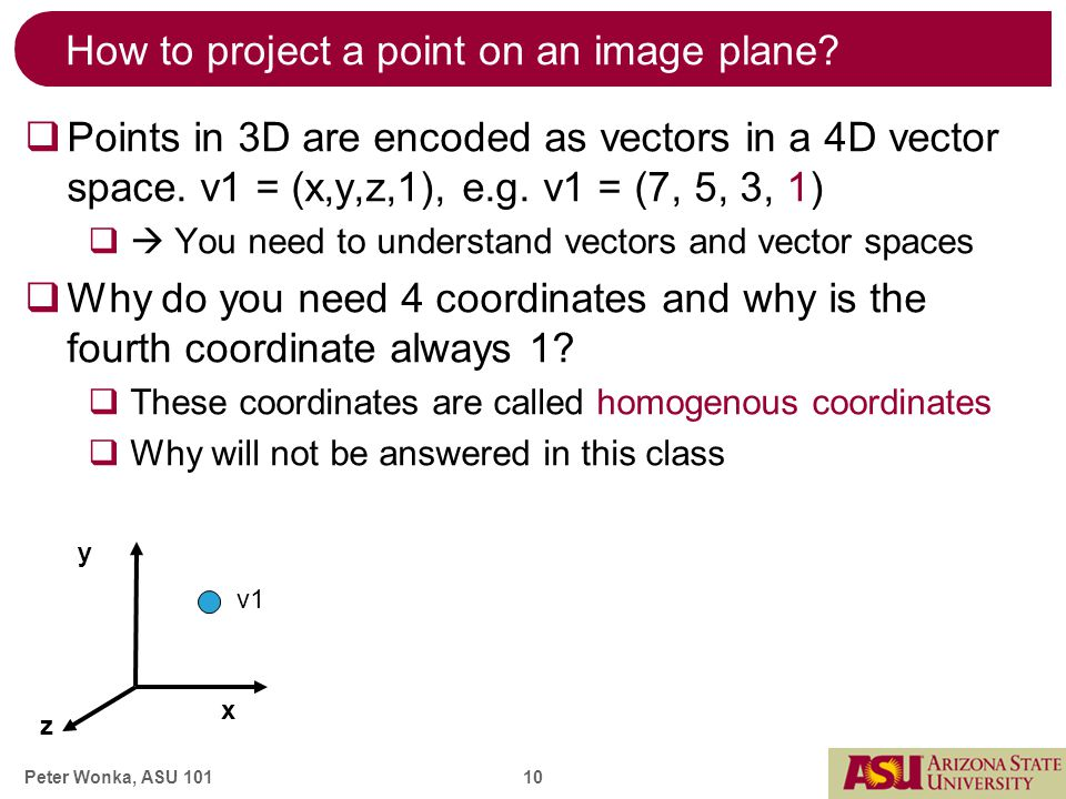 Peter Wonka, ASU 101 10 How to project a point on an image plane.