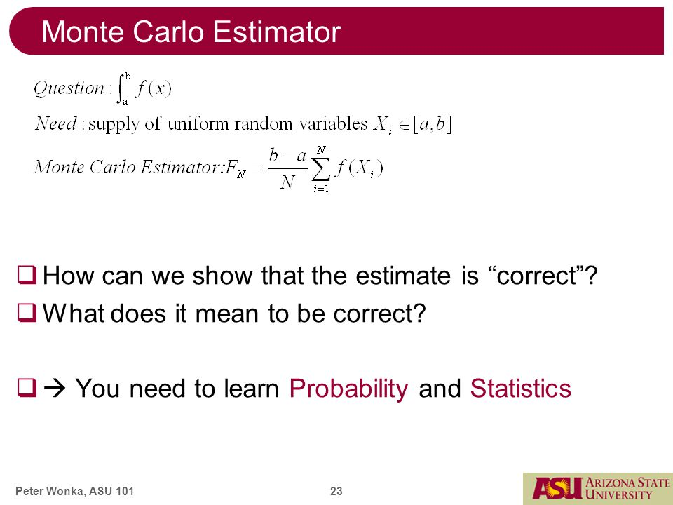 Peter Wonka, ASU 101 23 Monte Carlo Estimator  How can we show that the estimate is correct .