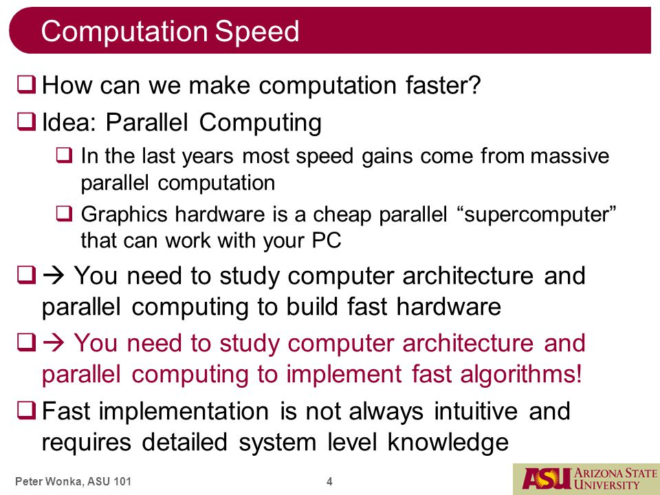 Peter Wonka, ASU 101 4 Computation Speed  How can we make computation faster.