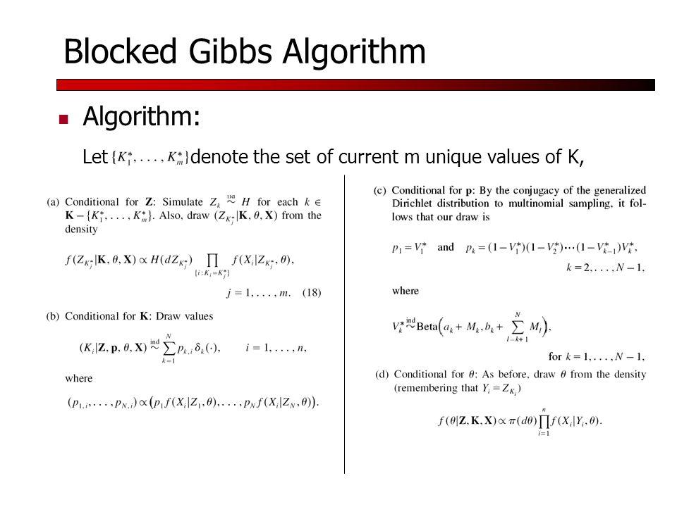 Blocked Gibbs Algorithm Algorithm: Let denote the set of current m unique values of K,