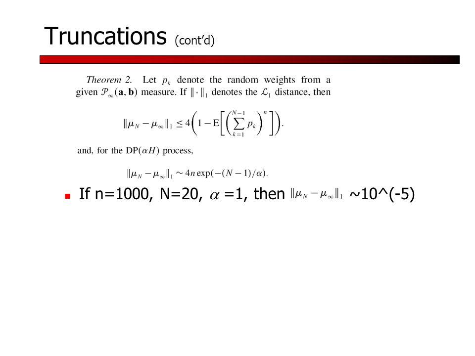 Truncations (cont'd) If n=1000, N=20,  =1, then ~10^(-5)