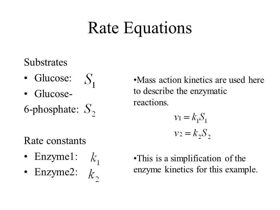 Mass action kinetics are used here to describe the enzymatic reactions. This is a simplification of the enzyme kinetics for this example. Rate Equatio