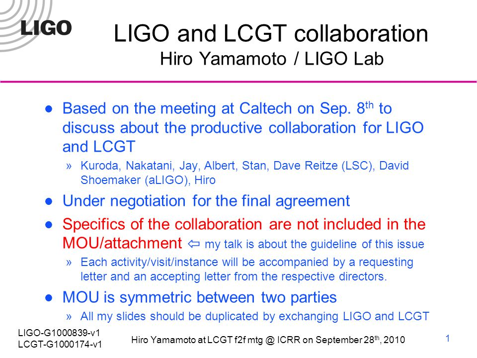 Hiro Yamamoto at LCGT f2f ICRR on September 28 th, 2010 LIGO-G v1 LCGT-G v1 LIGO and LCGT collaboration Hiro Yamamoto / LIGO Lab Based on the meeting at Caltech on Sep.