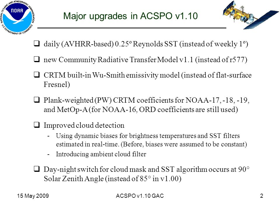 15 May 2009ACSPO v1.10 GAC2 Major upgrades in ACSPO v1.10  daily (AVHRR-based) 0.25º Reynolds SST (instead of weekly 1º)  new Community Radiative Tr