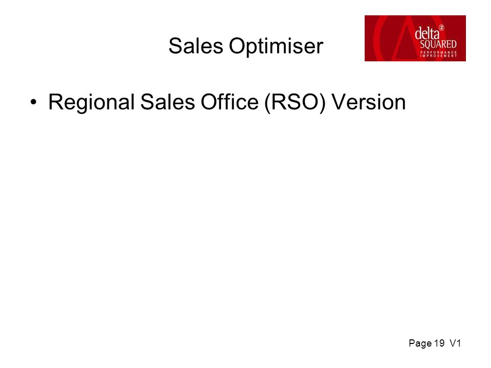 Page 19 V1 Sales Optimiser Regional Sales Office (RSO) Version