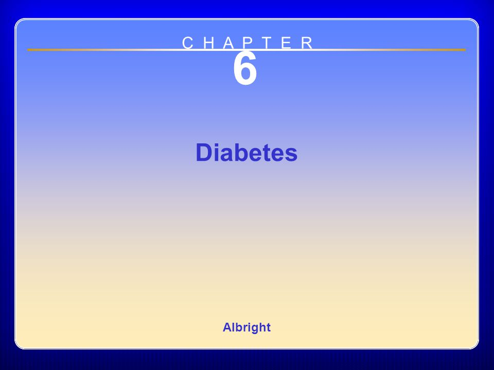 Chapter 06 6 Diabetes Albright C H A P T E R