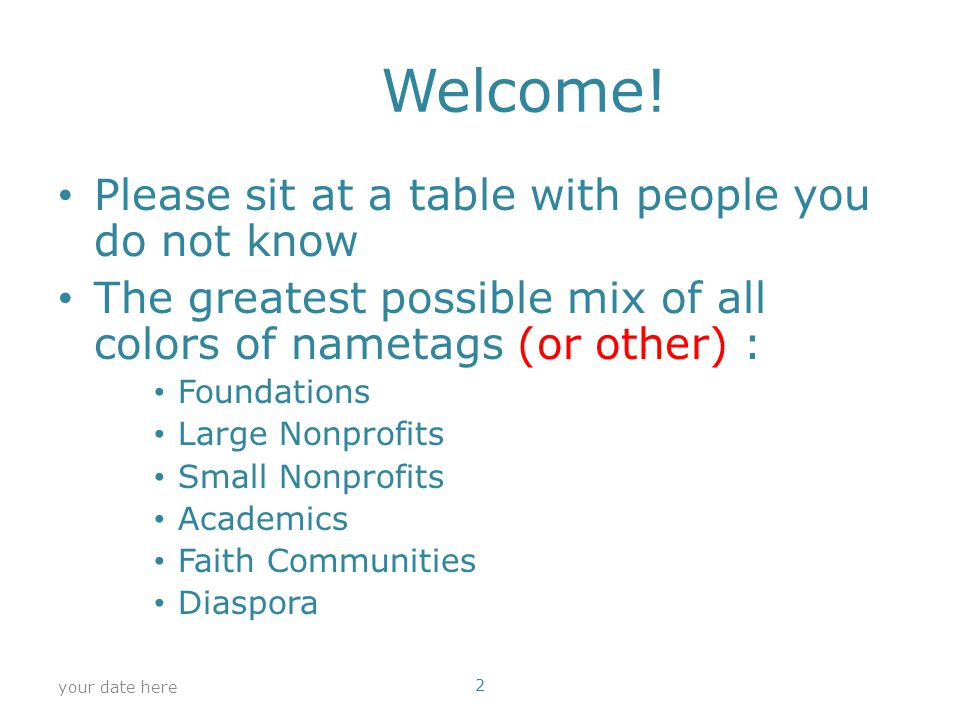 Welcome! Please sit at a table with people you do not know The greatest possible mix of all colors of nametags (or other) : Foundations Large Nonprofi
