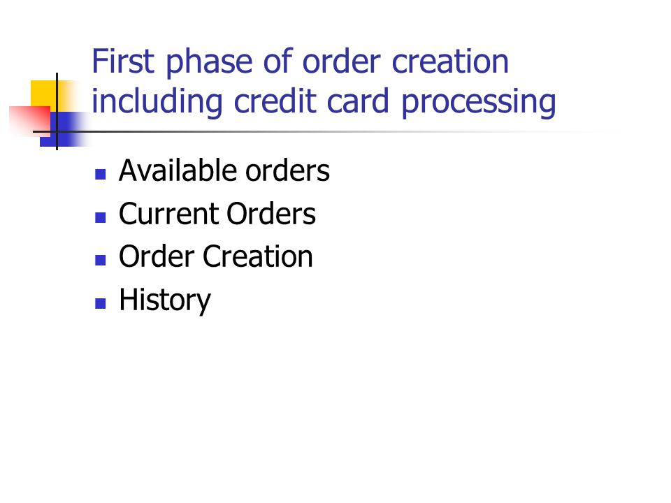 First phase of order creation including credit card processing Available orders Current Orders Order Creation History