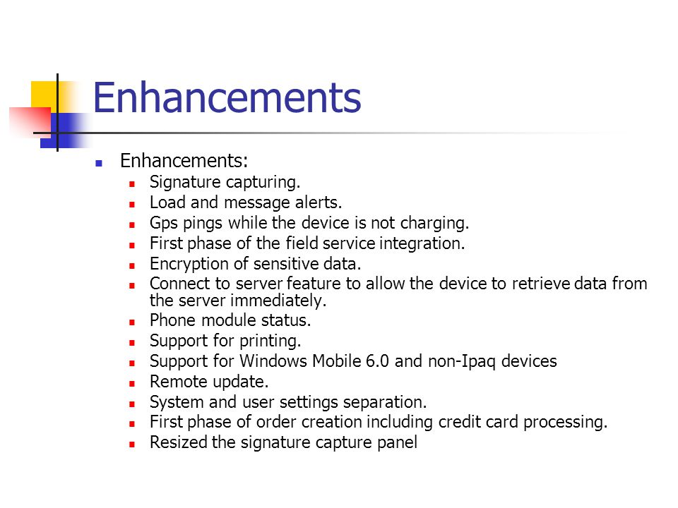 Enhancements Enhancements: Signature capturing.Load and message alerts.