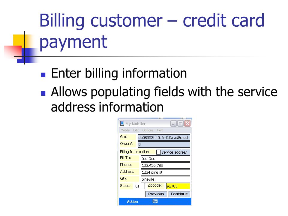 Billing customer – credit card payment Enter billing information Allows populating fields with the service address information