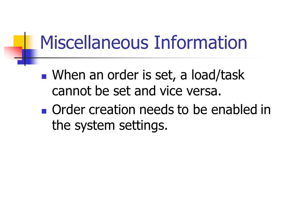 Miscellaneous Information When an order is set, a load/task cannot be set and vice versa.