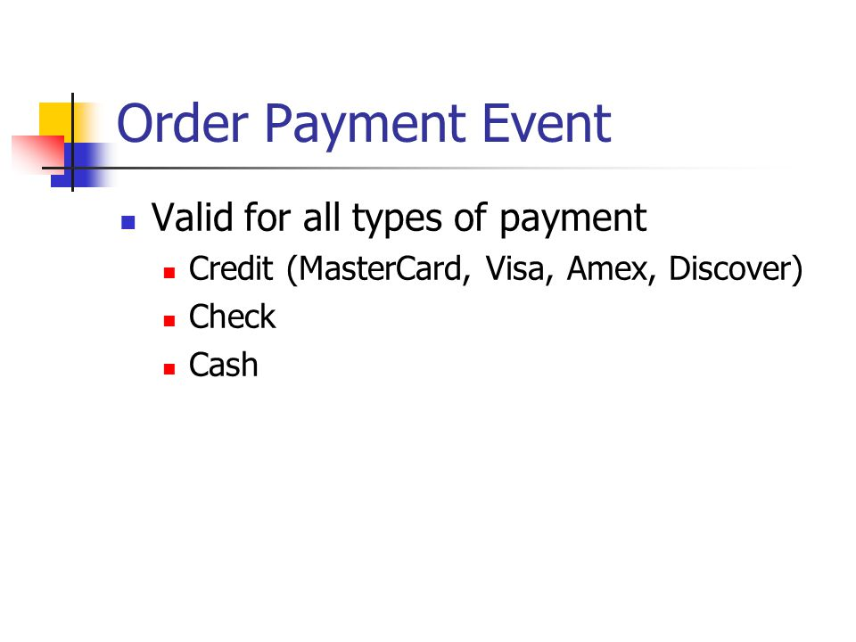 Order Payment Event Valid for all types of payment Credit (MasterCard, Visa, Amex, Discover) Check Cash