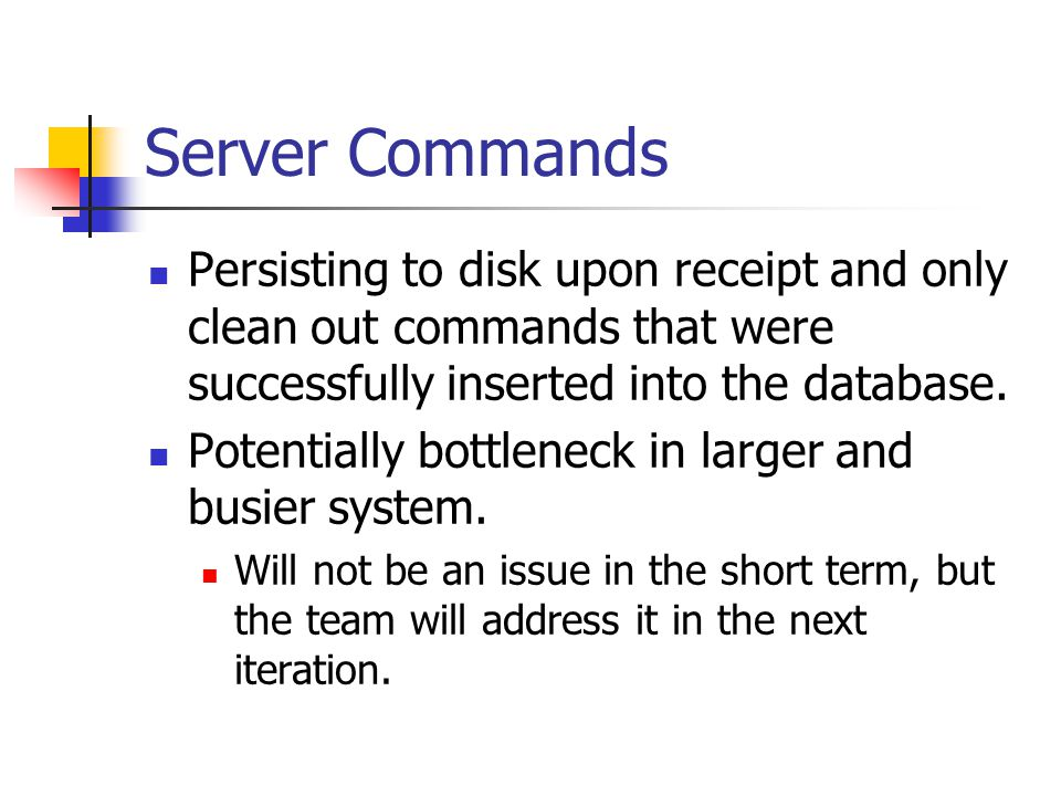 Server Commands Persisting to disk upon receipt and only clean out commands that were successfully inserted into the database.