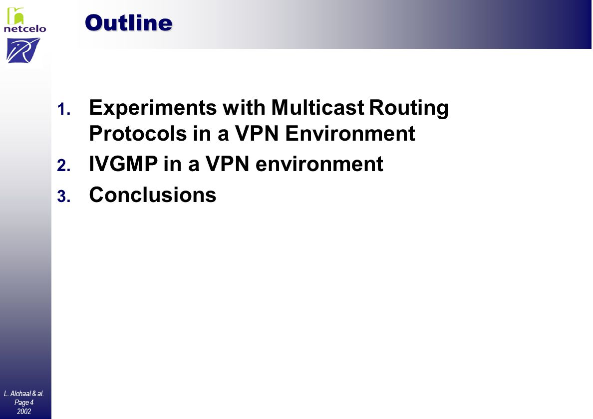 L. Alchaal & al. Page 4 2002 Outline 1. Experiments with Multicast Routing Protocols in a VPN Environment 2. IVGMP in a VPN environment 3. Conclusions