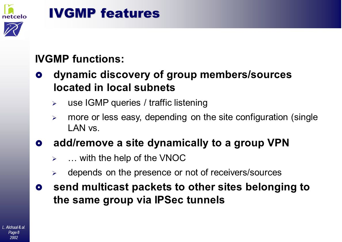 L. Alchaal & al. Page 8 2002 IVGMP features IVGMP functions:   dynamic discovery of group members/sources located in local subnets   use IGMP quer