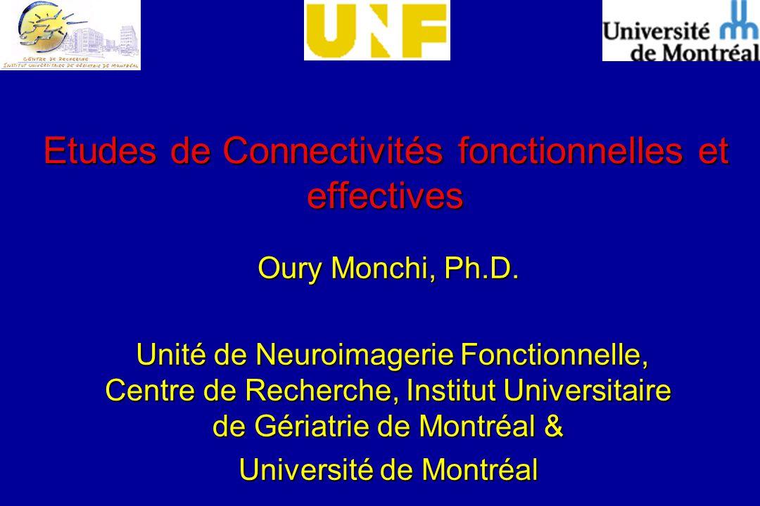 Etudes de Connectivités fonctionnelles et effectives Oury Monchi, Ph.D.