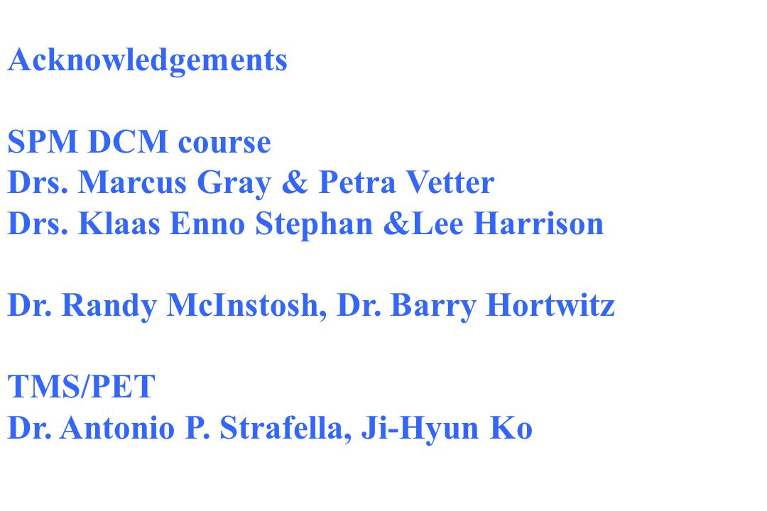 Acknowledgements SPM DCM course Drs. Marcus Gray & Petra Vetter Drs.