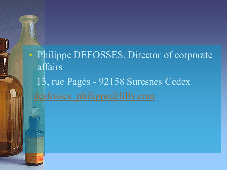 Philippe DEFOSSES, Director of corporate affairs 13, rue Pagès - 92158 Suresnes Cedex desfosses_philippe@lilly.com