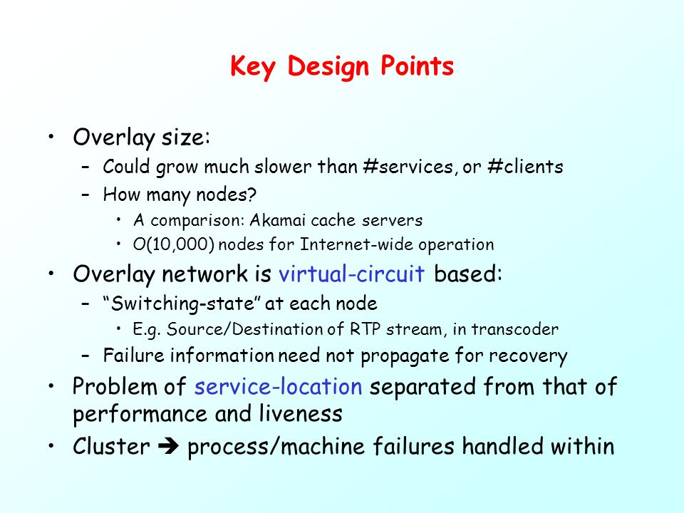 Key Design Points Overlay size: –Could grow much slower than #services, or #clients –How many nodes.