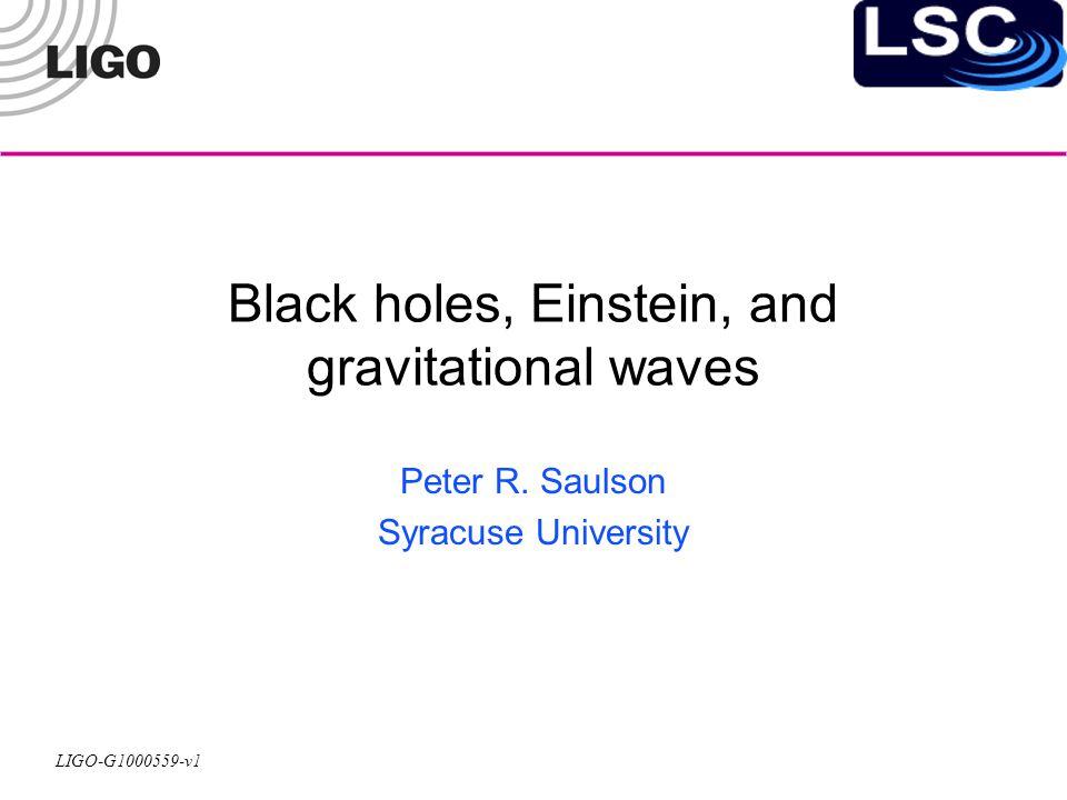 LIGO-G1000559-v1 12 A simulation of two black holes colliding