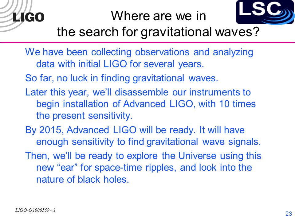 LIGO-G1000559-v1 23 Where are we in the search for gravitational waves.