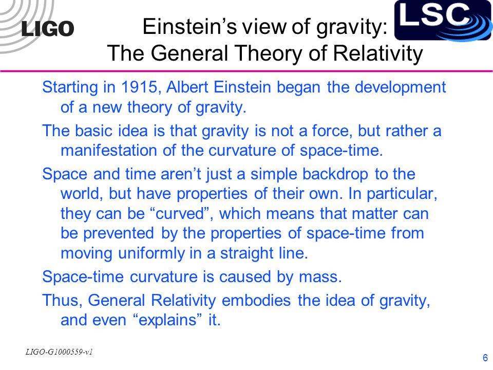 LIGO-G1000559-v1 7 Matter tells space-time how to curve. Space-time tells matter how to move.