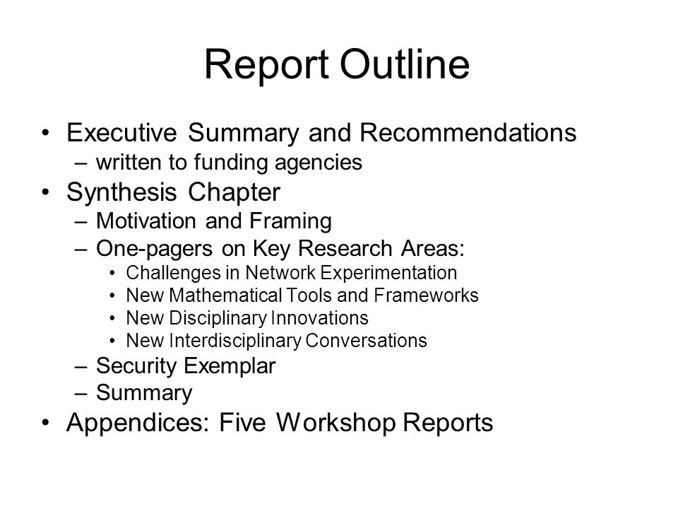 Report Outline Executive Summary and Recommendations –written to funding agencies Synthesis Chapter –Motivation and Framing –One-pagers on Key Researc
