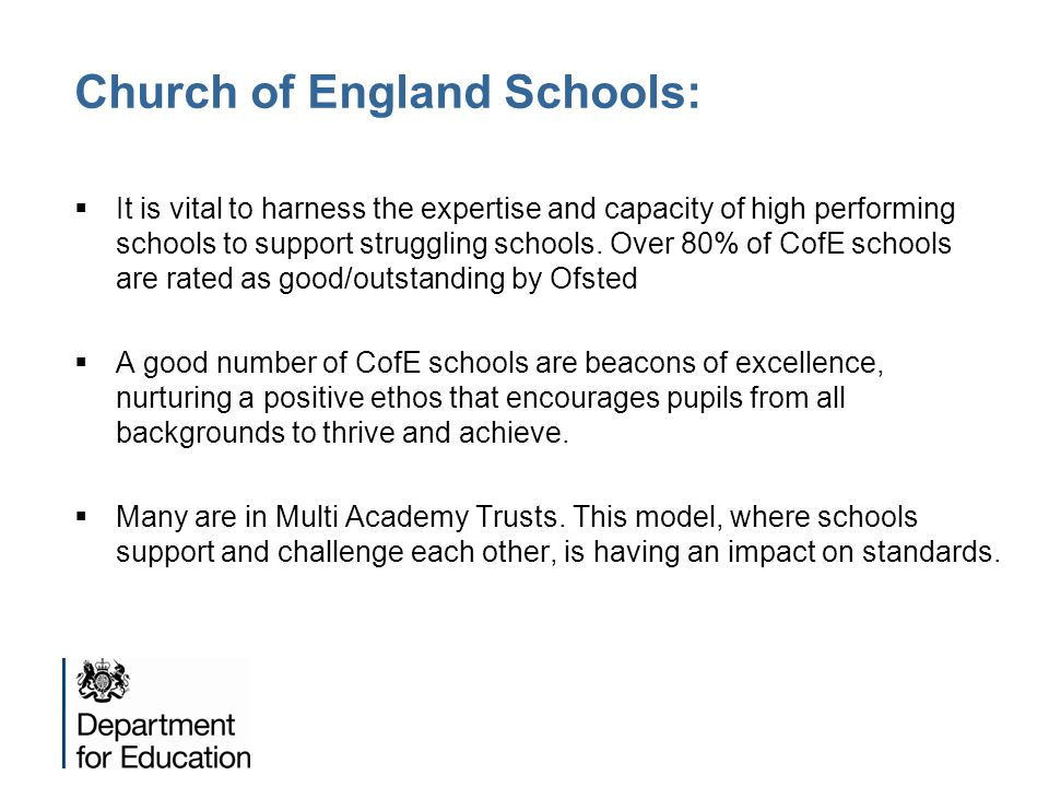 Church of England Schools:  It is vital to harness the expertise and capacity of high performing schools to support struggling schools. Over 80% of C