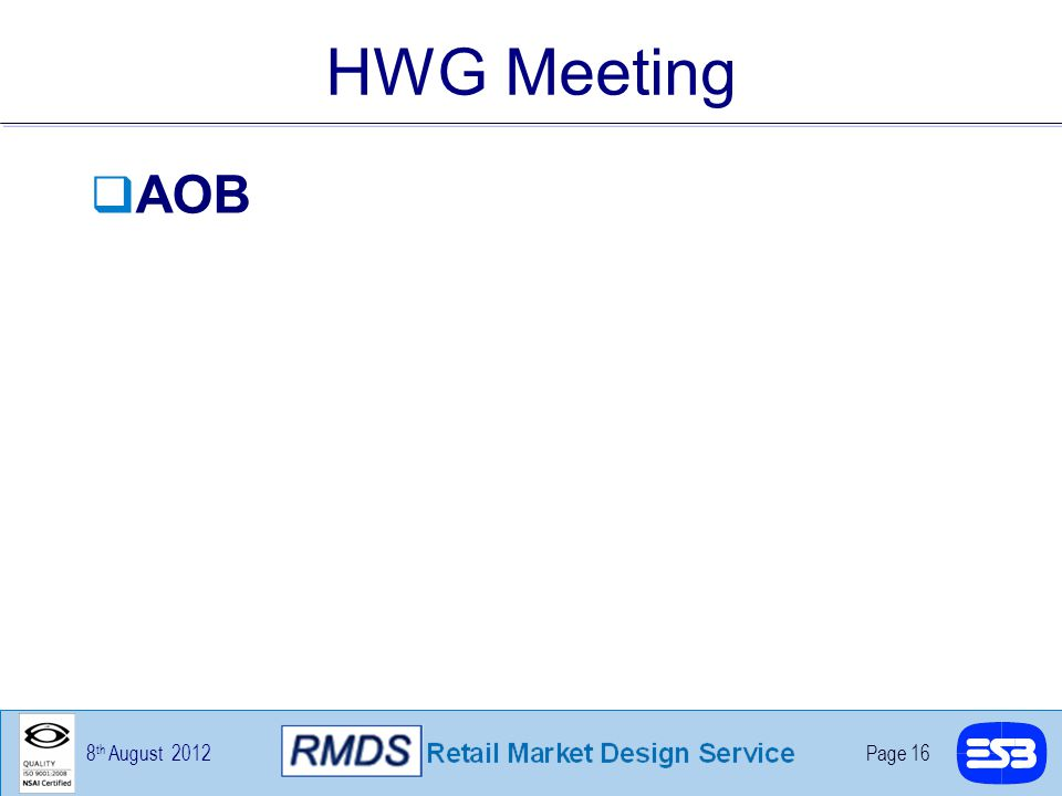 8 th August 2012Page 16 HWG Meeting  AOB