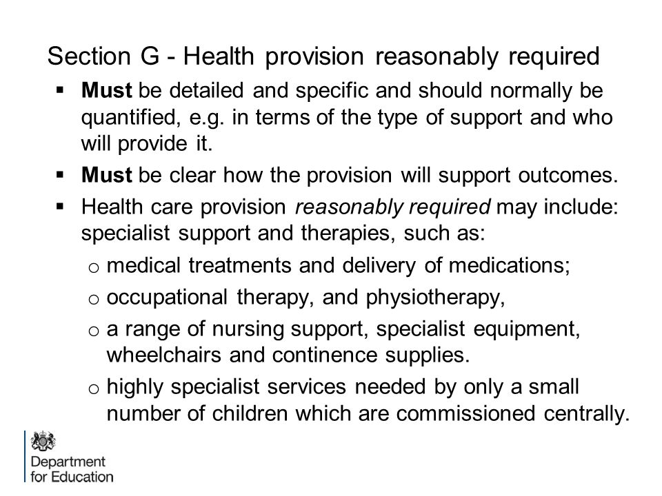 Section G - Health provision reasonably required  Must be detailed and specific and should normally be quantified, e.g. in terms of the type of suppo