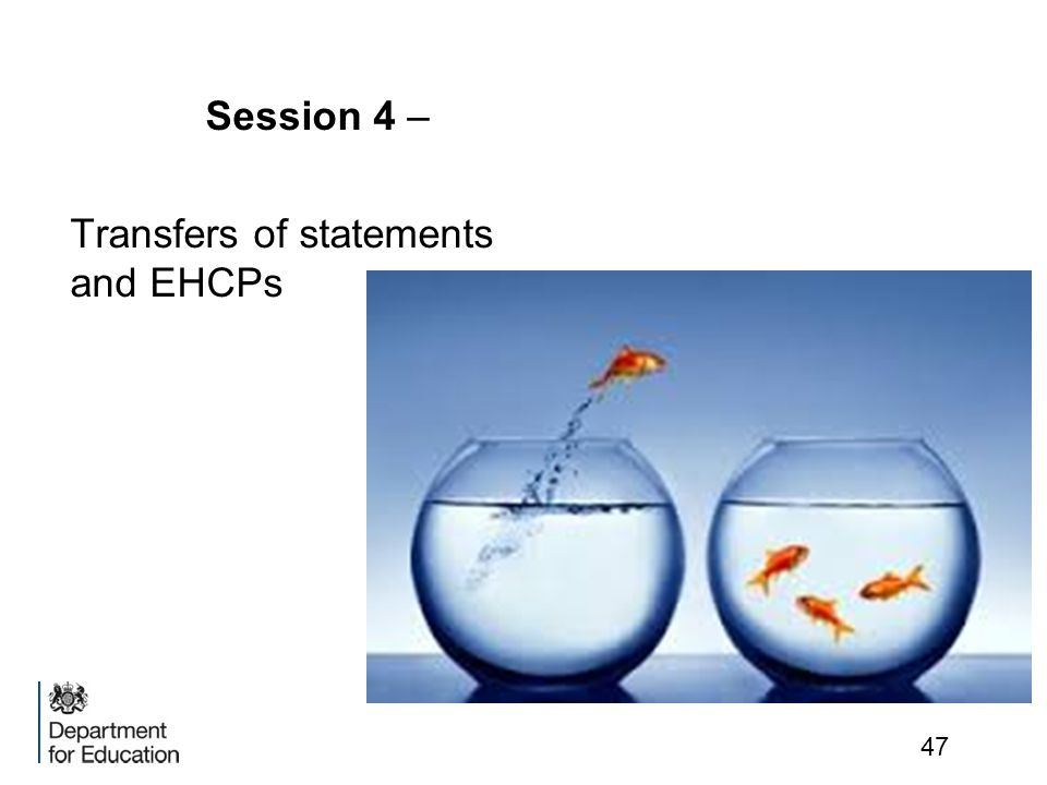 Session 4 – Transfers of statements and EHCPs 47