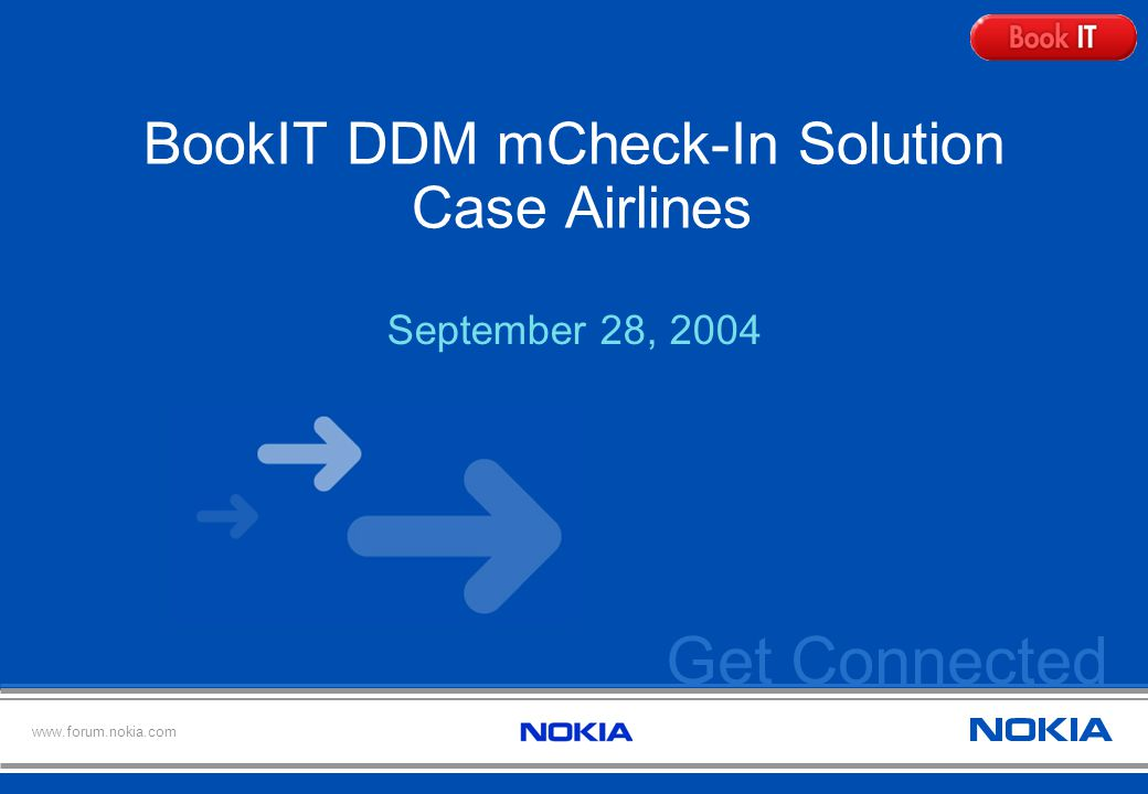 Get Connected www.forum.nokia.com BookIT DDM mCheck-In Solution Case Airlines September 28, 2004