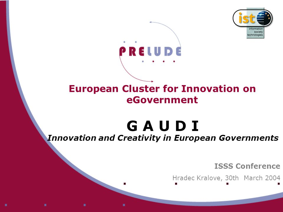 GAUDI Cluster Issues Growing Europe shares the same social and economic market needs modernized public administrations with a common perspective and support European competitiveness in a multilingual environment the challenges in public service delivery are: to ensure the availability of (e-)government to citizens, enterprises and community organizations from any part of Europe building pan-European services involving administrations from different countries by sharing good practices, knowledge and resources to generate economies of scale in e- government