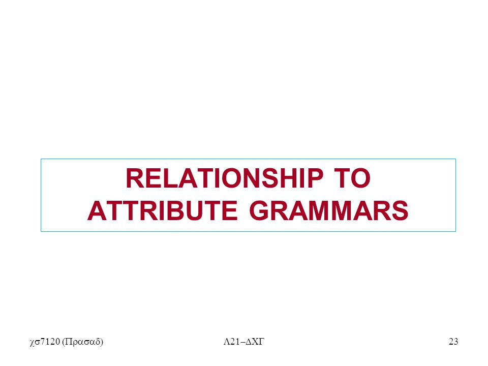 RELATIONSHIP TO ATTRIBUTE GRAMMARS 
