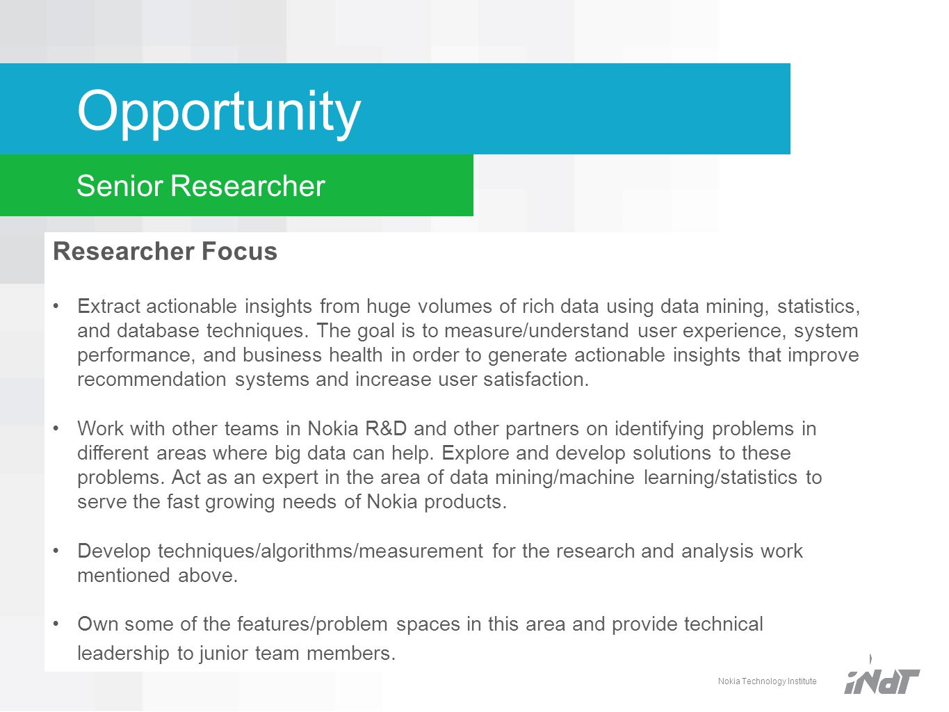 Nokia Technology Institute Opportunity Senior Researcher Researcher Focus Extract actionable insights from huge volumes of rich data using data mining