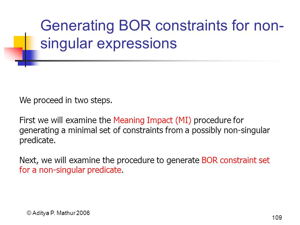 © Aditya P. Mathur 2006 109 Generating BOR constraints for non- singular expressions We proceed in two steps. First we will examine the Meaning Impact