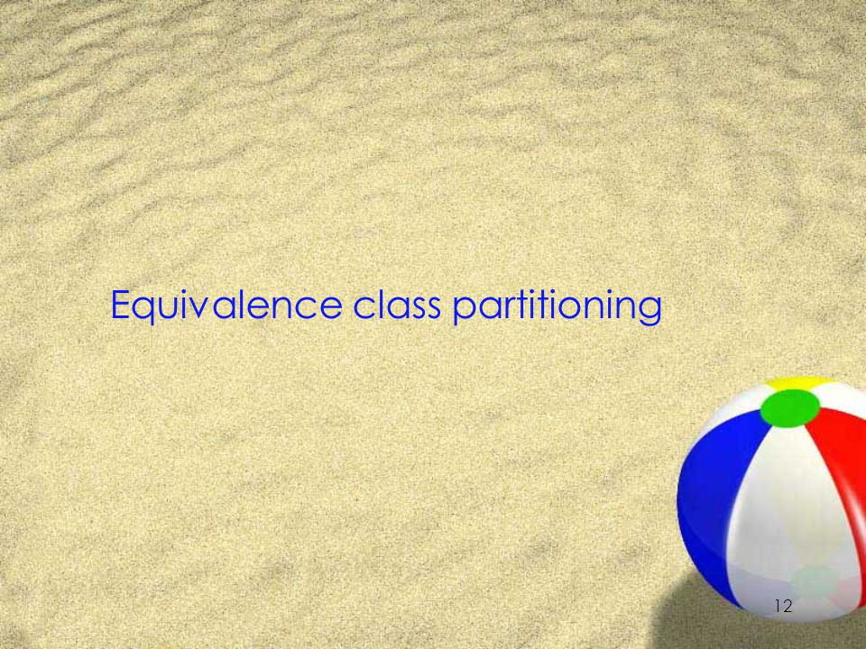 12 Equivalence class partitioning