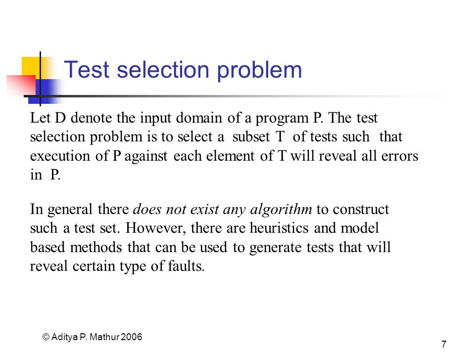 © Aditya P. Mathur Test selection problem Let D denote the input domain of a program P.